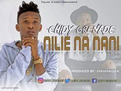 Chidy Grenade - Nilie na nani