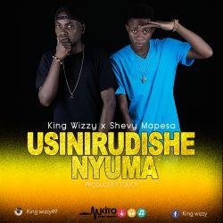 King Wizzy - Usinirudishe Nyuma