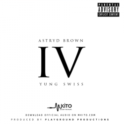 Astryd Brown - Four (Dirty) Ft. Yung Swiss