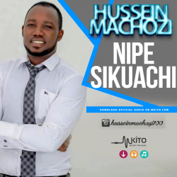 Hussein Machozi - Nipe Sikuachi