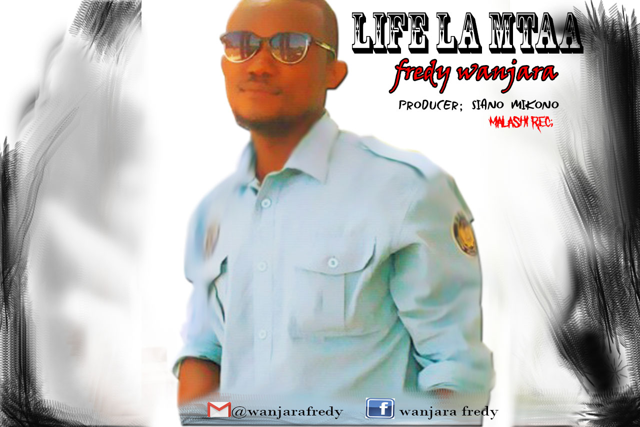fredy wanjara -  Fred Wanjala-life la mtaa