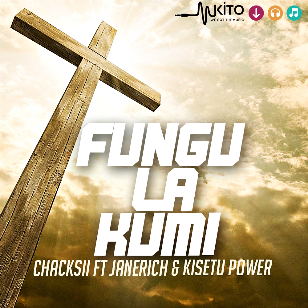 Chacksii - Chacksii ft Kisetu Power ft JaneRich-Fungu La Kumi (Mix.Noiz)