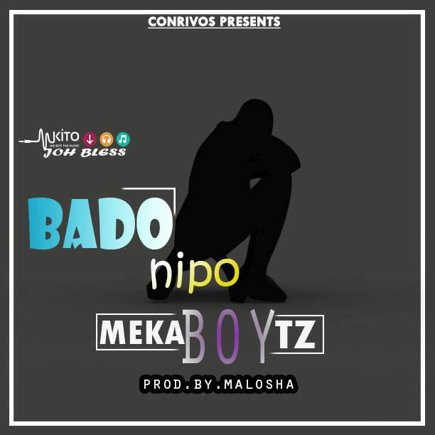 Meka Boy Tz - Bado Nipo