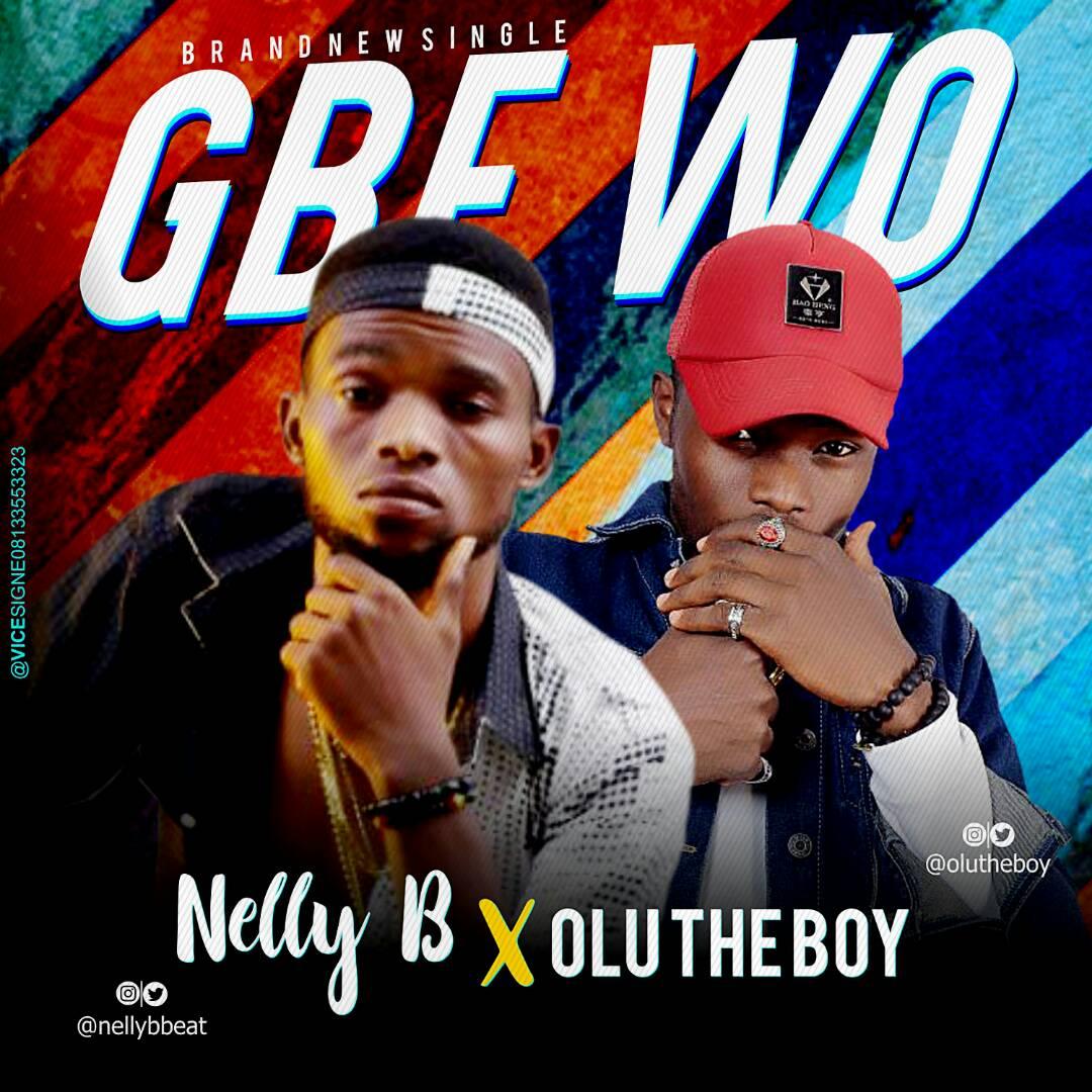 Nelly B -  Gbe Wo (Ft. Olu the boy)