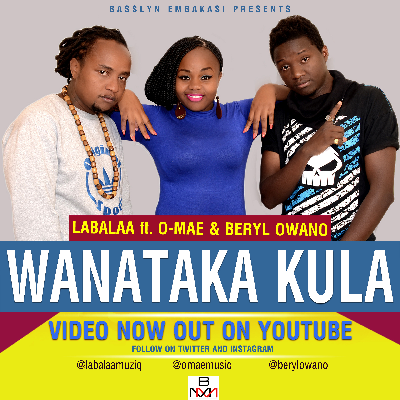 Labalaa  - Wanataka Kula ft. O-Mae & Beryl Owano