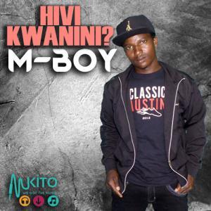 M Boy - Hivi Kwanini