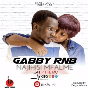 Gabby Rnb - Gabby R&b Ft. P the Mc-Najihisi Mfalme