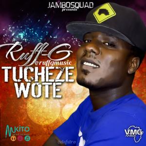 Ruff G - Tucheze Wote