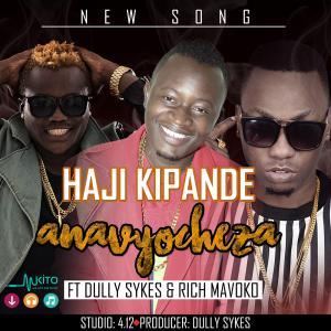haji kipande - Anavyocheza - ft- Dully Sykes and Rich Mavoko