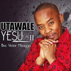 Bro Victor Mbagga - Utawale Yesu