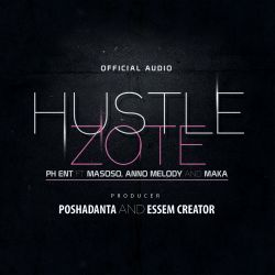PH ent - PH ent-Hustle Zote (ft Masoso, Anno melody and Maka).