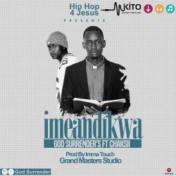God Surrenders - Imeandikwa ft Chacksii