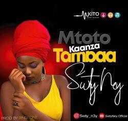 SWEETY NEY - Mtoto Kaanza tambaa