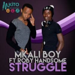 Mkali Boy - Struggle ft Roby Handsome