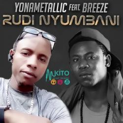 Yona Metallic - Rudi Nyumbani ft Breeze