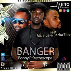 Bonny P Stethescope - Banger Ft. Becka Title & Mr. Blue