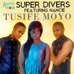 Super Divers - Tusife Moyo ft Nancie