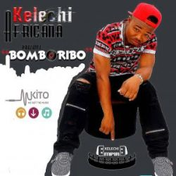 Kelechi Africana - Bomboribo