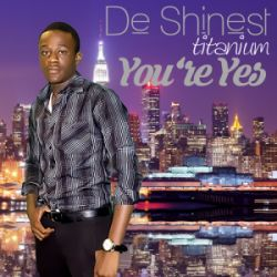 De Shinest Titanium - You're Yes