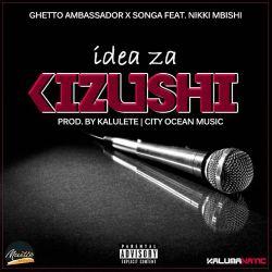 Songa - Ghetto Ambasador X Songa Ft Nikki Mbishi  Idea Za Kizushi