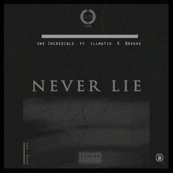 One The Incredible - Never Lie Feat Illmatix & Brakxx