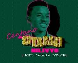 Centano - Joel Lwaga - Sitabaki nilivyo covered by Centano