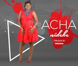 Trizah B - Acha Nideke