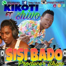 Young Kikoti - SISI BADO