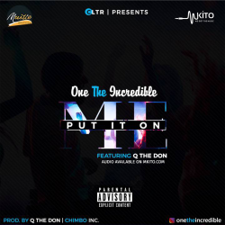 One The Incredible - Put It On Me ft. Q the don (Prod. Q The Don)