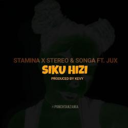 Songa - SIKU HIZI - STAMINA,STEREO,SONGA FT. JUX