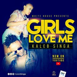 Kaleb Singa  - Girls love me